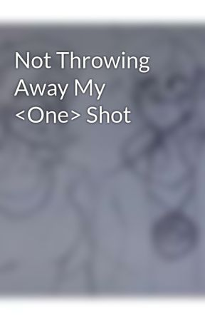 Not Throwing Away My <One> Shot  by Breeba