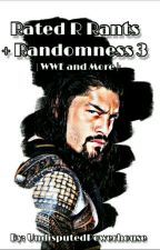 Rated R Rants + Randomness 3 | WWE and More by romanslittleone