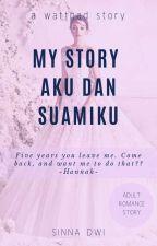 My Story - Aku Dan Suamiku (Completed)  by SinnaDwi