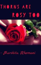 Thorns Are Rosy Too by harshi20jan