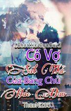 {ShortFic} {SyaSak} Cô vợ sát thủ của bang chủ Hắc Đạo by ThaoNi235