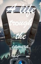 A life through the camera by ThisIsRealName