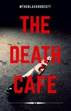 Death Cafe by TheBlackRose077