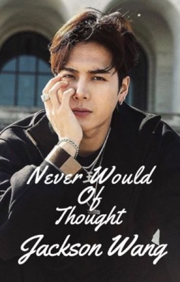 Never Would of Thought! [ GOT7 Jackson fanfic] - geovella4