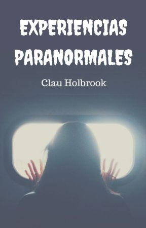 Experiencias Paranormales by ClauHolbrook