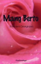 Mang Berto (Resident Deviginizer) by MielAmethyst