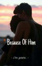 Because Of Him by ZiaCella