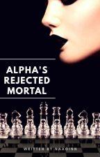Alpha's Rejected Mortal | ✔ by NaaginN