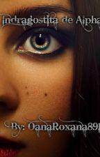 Îndrăgostită de Alpha by OanaRoxana891