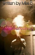 Troublemaker ▶ by _Miss_B_