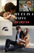 MY EX IS A MAFIA HEIRESS [On GOING] [slow Update] by Chryspurple