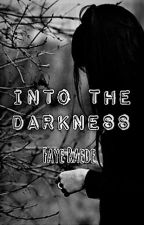 Into the Darkness by FayeRaede