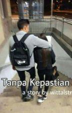 Tanpa Kepastian by wittalstr