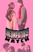 INCOMPATIBLE MATCH by DonyaEstrella