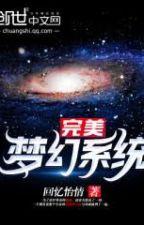 Hoàn Mỹ Mộng Huyễn Hệ Thống by areskz