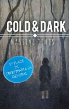 Cold & Dark | Creepypasta | by Masive_Times