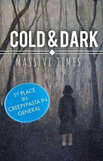Cold & Dark | Creepypasta | [ Rewrite in Progress ]