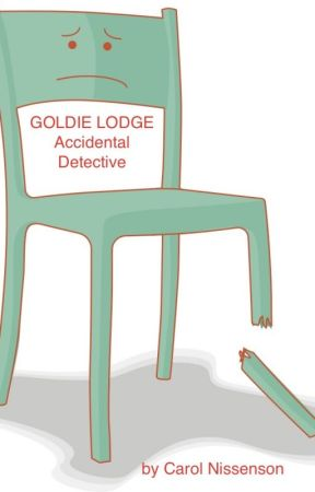 Goldie Lodge Accidental Detective: The Case of the Broken Chair by CarolNissenson