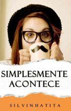 Simplesmente Acontece by Silvinhatita