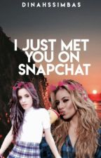I Just Met You On Snapchat ➳Caminah➳ by dinahssimbas