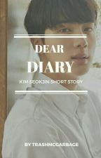 Dear diary.. | Kim Seokjin Short Story by TrashMcGarbage