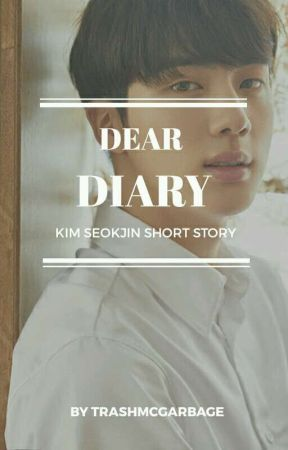 Dear diary... | Kim Seokjin Short Story [COMPLETED] by TrashMcGarbage