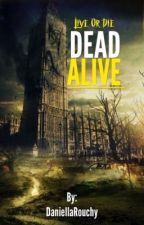 DEAD ALIVE by DaniellaRouchy
