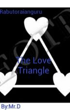 The Love Triangle (Completed) by Jeager777