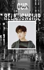 Our Relationship : Jung Chanwoo [✔] by ciipanw_