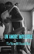 Un Amore Indelebile by TuNonMiBastiMai