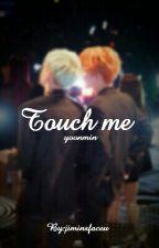 Touch me // Yoonmin by EatTheJibooty