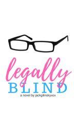 Legally Blind by jackgilinskyxox