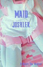 Maid ~Joshler~ by Daddys_Dun_Daugther