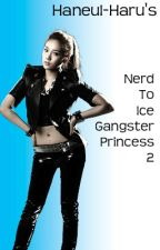 Nerd To Ice Gangster Princess 2 by Haneul-haru