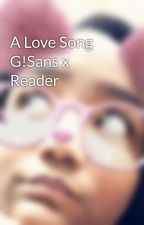 A Love Song G!Sans x Reader by exellentlexilou1