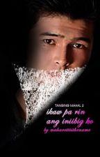 Ikaw Pa Rin Ang Iniibig Ko [TMbook2] by maharettisthename