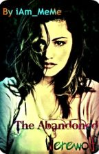 The Abandoned Werewolf (being rewritten do not read) by iAm_MeMe