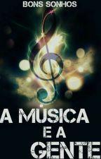 A Música e A Gente by Bons-Sonhos