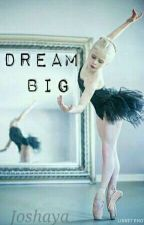Dream Big   (Completed) by Melanie0800