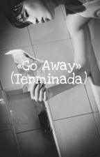 «Go Away»  by LosSwagsDelDulcineo