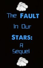 The Fault in Our Stars: A Sequel by joeygraceffa2580