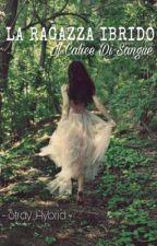 The Hybrid Girl Saga  - Il Calice di Sangue by Stray_Hybrid