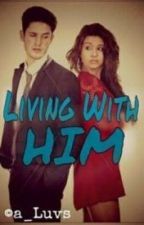 Living With Him(ON HOLD) by a_luvs