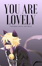 You are lovely. |Feligette Fanfiction| by TheDreamyLadybug
