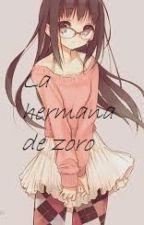 La hermana de zoro (luffy y tu) by -ImHimawariNaruCrew-
