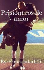 Prisioneros de amor by marialei123