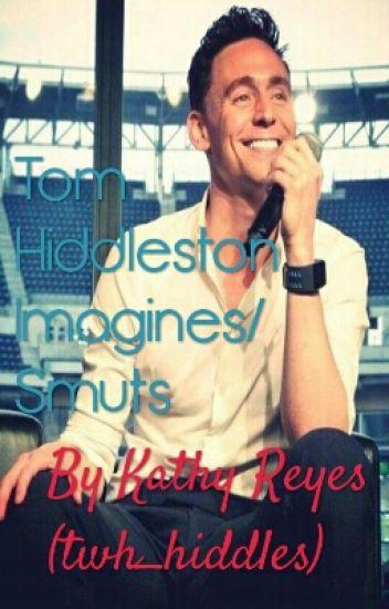 Tom Hiddleston Imagines/Smuts - Kathy Reyes - Wattpad