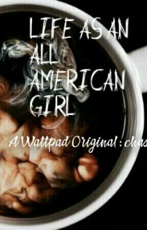Life As An All American GIRL by chasity_victoria