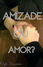 Amizade ou Amor? by Milyh_Unicorn