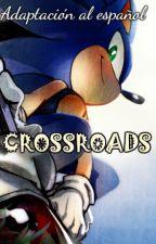 [SonicTheHedgehog] Crossroads (Adaptación al español) by lui2002MBQ